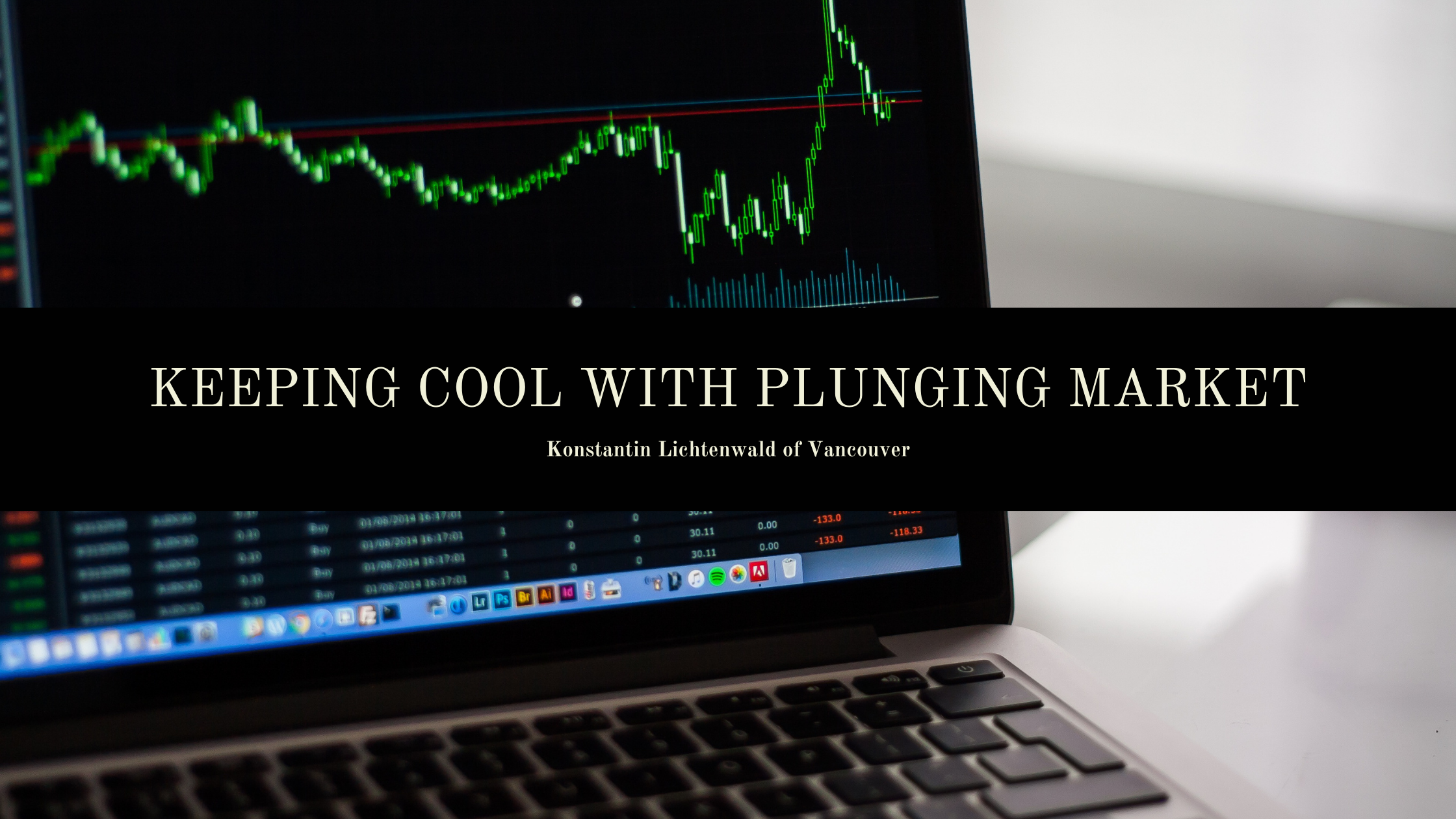 Konstantin Lichtenwald of Vancouver Discusses How to Keep Your Cool When the Market Is Plunging